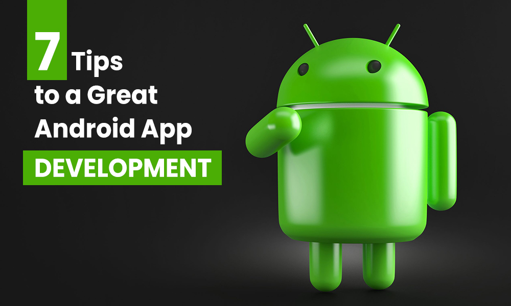 7 Tips To a Great Android App Development