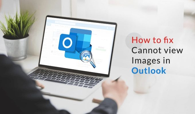 Tips & Tricks for Cannot View Images in Outlook